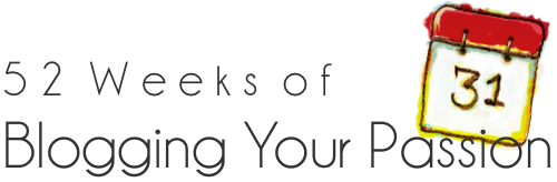 52 weeks of blogging your passion